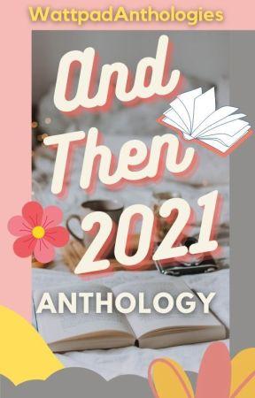 And Then 2021's Winner Anthology by WattpadAnthologies