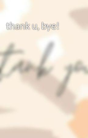 thank u, bye! by Tenpai-ghurl