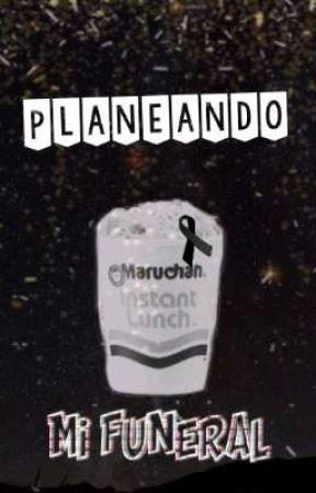 Planeando mi funeral by Otaku_akatsuki