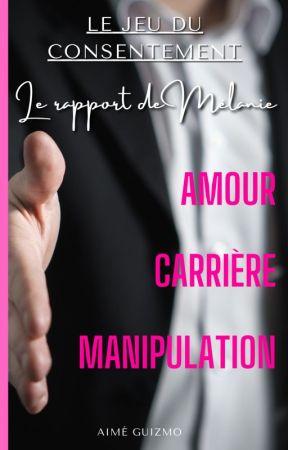 Le jeu de consentement - Vol. 1 : Le rapport de Mélanie by AimeGuizmo