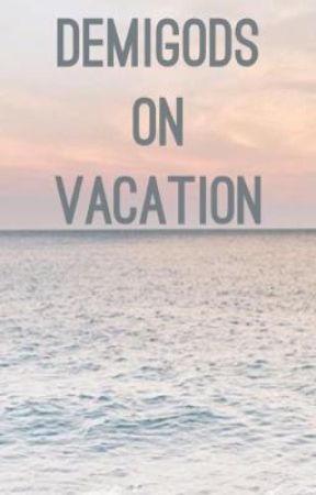 Demigods On Vacation  by Hazeloverfangirl