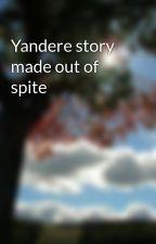 Yandere story made out of spite by oskarmbt