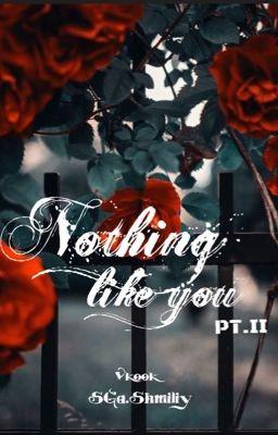 NOTHING LIKE YOU (Pt.II)