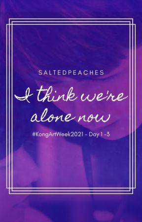 I Think We're Alone Now✔️ by saItedpeaches