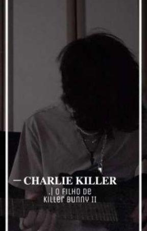 𝐎 𝐅𝐈𝐋𝐇𝐎 𝐃𝐄 𝐊𝐈𝐋𝐋𝐄𝐑 𝐁𝐔𝐍𝐍𝐘 𝐈𝐈   Charlie Killer. by tozier_girl