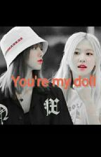 You're my doll (Chaelisa)🌈🌈 [Complete] by Blake229
