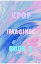 KPOP IMAGINES BOOK 2 by eternalnamjoon