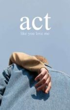 Act like you love me (boyxboy) de illuminattiq