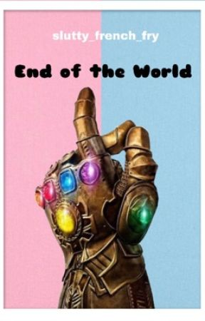 End of the World  by slutty_french_fry