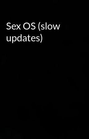 Sex OS (slow updates) by x_senorita_x