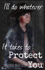 I'll do Whatever it takes to protect you~ Carl x Reader 【 HIATUS 】 by xNaturallyBeautifulx