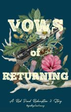 Vows of Returning: A Red Dead Redemption 2 Story ( Arthur Morgan xOC ) by goodbyelisahoney