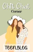 Chit Chat corner  by TEEN_BLOG