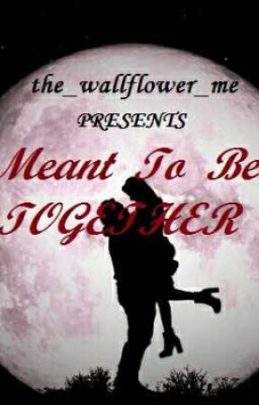 Meant To Be Together by the_wallflower_me