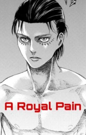 A Royal Pain (Eren x Reader Royal AU)  by JaegerWifey