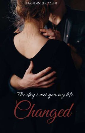 The day I met you my life changed  by NandiniBhagat
