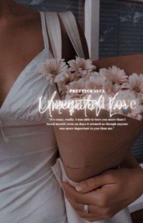 Unrequited Love   ✓ by prettycraves