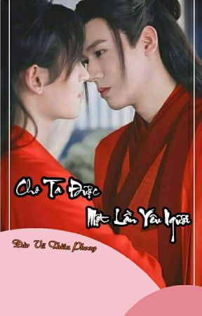 [Ôn Chu] Cho Ta Được Một Lần Yêu Ngươi by ThinBng414
