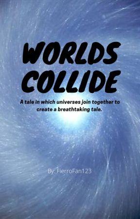 Worlds Collide by FierroFan1234