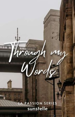 Through My Words (La Passion #2) by sunstelle