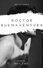 Doctor Buenaventura (Doctor Series #2) by mist_eyes