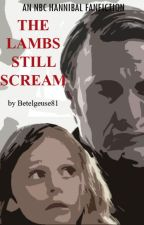 The Lambs Still Scream (a Hannibal fanfiction) by Betelgeuse81