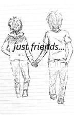 just friends... by itsmelissaxx