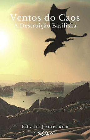 Ventos do Caos - A Destruição Basiliska by Edvan_Jemersson