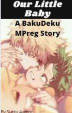 Our Little Baby \ A Bakudeku Story \ MPreg by Itsjustmoi07