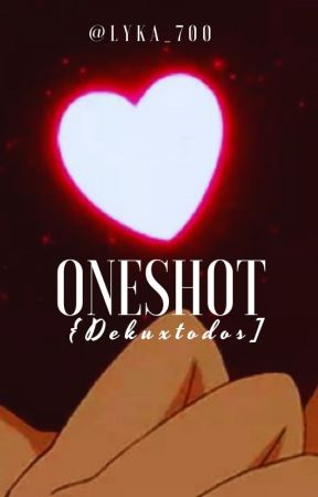 OneShot {Dekuxtodos] by Xaly_700