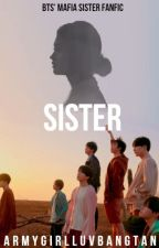 SISTER: BTS' mafia sister fanfic [COMPLETED] by armygirlluvbangtan