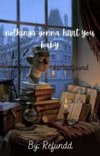 nothings gonna hurt you baby // karlnotfound by Refundd