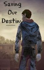 Saving Our Destiny (TWDG) by myhopelessfantasy