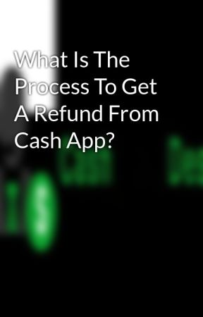 What Is The Process To Get A Refund From Cash App? by cashappdesks