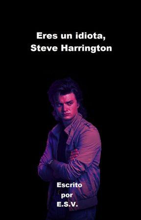 Eres un idiota, Steve Harrington by esvCuentaOficial