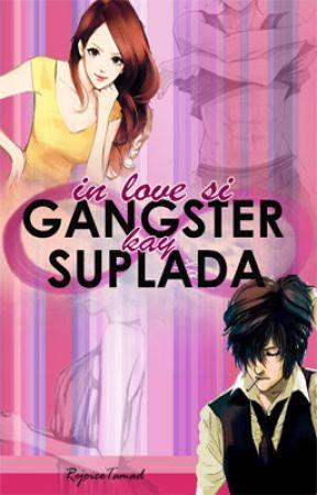 IN LOVE SI GANGSTER KAY SUPLADA ✓ by RejoiceTamad