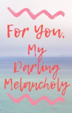 For You, My Darling Melancholy by Hysare