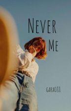 Never me  by gara088