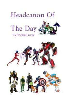 Headcanon Of The Day by CricketLuver