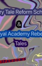 A Fairy Tale Reform School and Royal Academy Rebels tale by Wolvesfandom