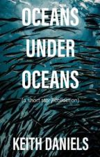 Oceans Under Oceans: A Short Story Collection by KeithDanielsAuthor
