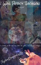 I Was Percy Jackson (A Percy Jackson Betrayed Fanfic) by MaidenDemigod4Life