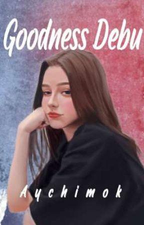 Goodness Debu [on Going] by Aychimok