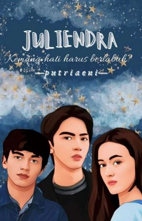 Juliendra [Kemana Hati Harus Berlabuh?] by putriaeni