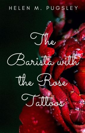 The Barista with the Rose Tattoos by nelehjr