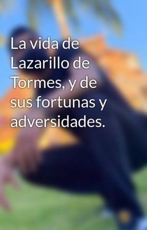La vida de Lazarillo de Tormes, y de sus fortunas y adversidades. by DanielGlezjr