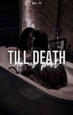 ♡ Till Death Do Us Part ♡ by Renee_746