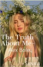 The Truth About Me- Alex Bailey by Author_Sanali