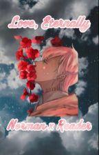 𝘓𝘰𝘷𝘦, 𝘌𝘵𝘦𝘳𝘯𝘢𝘭𝘭𝘺 ☆ 𝘕𝘰𝘳𝘮𝘢𝘯 𝘹 𝘙𝘦𝘢𝘥𝘦𝘳 by sweet-tea-blossom