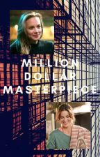 Million Dollar Masterpiece by justanotherwriter234
